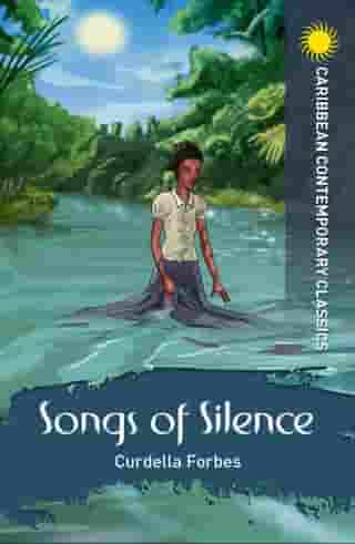 Songs of Silence by Curdella Forbes