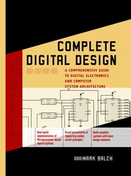 Book Complete Digital Design: A Comprehensive Guide to Digital Electronics and Computer System… by Balch, Mark