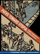 Paths Toward Utopia: Graphic Explorations of Everyday Anarchism by Cindy Milstein