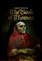 The Book of Thomas: Volume One: Heaven by Robert Boyczuk