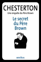 Le secret du Père Brown: Une enquête du Père Brown by Gilbert Keith CHESTERTON
