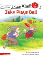 Jake Plays Ball: Biblical Values by Crystal Bowman