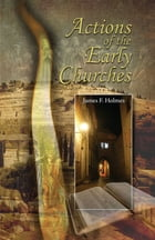 Actions Of The Early Churches by James F. Holmes