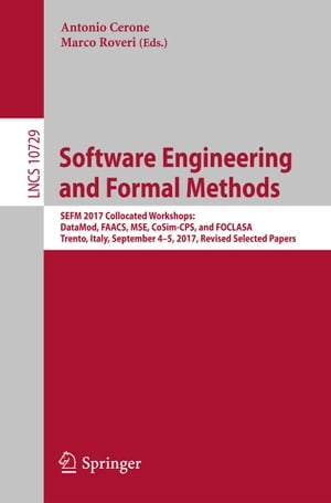 Software Engineering and Formal Methods: SEFM 2017 Collocated Workshops: DataMod, FAACS, MSE, CoSim-CPS, and FOCLASA, Trento, Italy, September 4-5, 2017, Revised Selected Papers