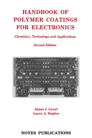Handbook of Polymer Coatings for Electronics Chemistry,  Technology and Applications
