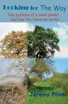 Looking For the Way: Two systems of a small planet and how the Universe works by Jeremy Flint