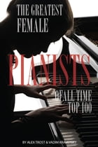 The Greatest Female Pianists of All Time: Top 100 by alex trostanetskiy