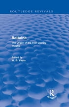 Beltaine (Routledge Revivals): The Organ of the Irish Literary Theatre by W B Yeats