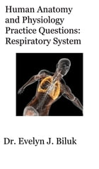 Human Anatomy and Physiology Practice Questions: Respiratory System by Dr. Evelyn J Biluk