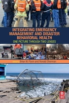 Integrating Emergency Management and Disaster Behavioral Health: One Picture through Two Lenses by Brian Flynn