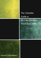 The Columbia Guide to the Latin American Novel Since 1945 by Raymond Williams