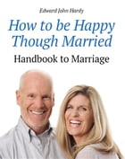 How to be Happy Though Married by Edward John Hardy