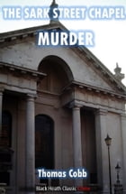 The Sark Street Chapel Murder by Thomas Cobb