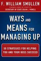 Ways and Means for Managing Up: 50 Strategies for Helping You and Your Boss Succeed: 50 Strategies…