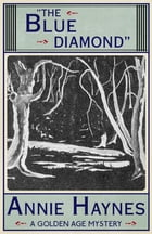 The Blue Diamond: A Golden Age Mystery by Annie Haynes