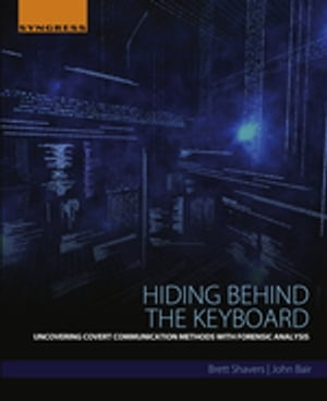 Hiding Behind the Keyboard Uncovering Covert Communication Methods with Forensic Analysis