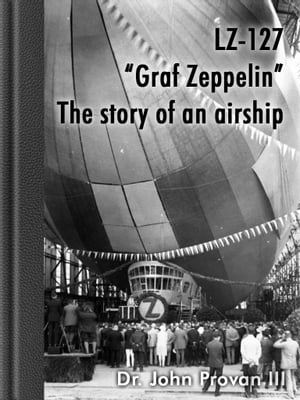 """LZ-127 """"Graf Zeppelin"""" The story of an airship vol.1 The story of an airship"""