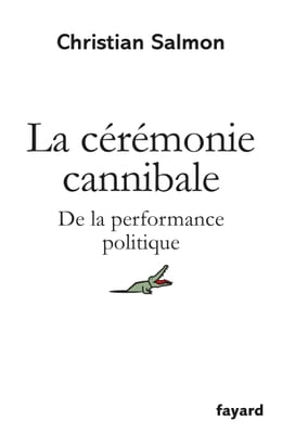 Book La Cérémonie cannibale: De la performance politique by Christian Salmon
