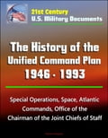 21st Century U.S. Military Documents: The History of the Unified Command Plan 1946 - 1993 - Special Operations, Space, Atlantic Commands, Office of the Chairman of the Joint Chiefs of Staff Promo Code