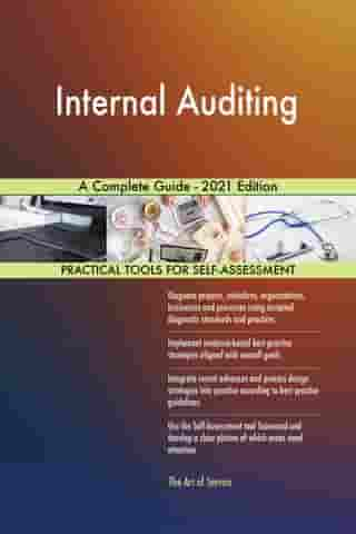 Internal Auditing A Complete Guide - 2021 Edition by Gerardus Blokdyk