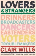 Lovers and Strangers: An Immigrant History of Post-War Britain by Clair Wills