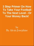 3 Step Primer On How To Take Your Football To The Next Level - Or Your Money Back! by Editorial Team Of MPowerUniversity.com