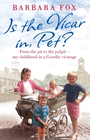 Is the Vicar in,  Pet? From the Pit to the Pulpit ? My Childhood in a Geordie Vicarage