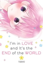 I'm in Love and It's the End of the World: Volume 1 by Taamo