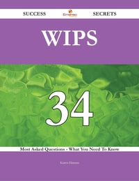 WIPS 34 Success Secrets - 34 Most Asked Questions On WIPS - What You Need To Know