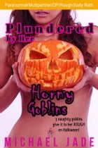 Plundered by Her Horny Goblins (Nancy's Naughty Halloween, #2) by Michael Jade