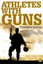 Athletes With Guns by Christopher Solomon