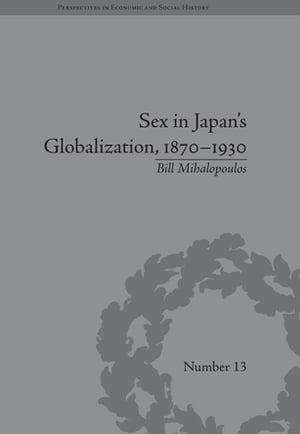 Sex in Japan's Globalization,  1870?1930 Prostitutes,  Emigration and Nation-Building