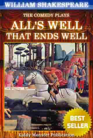 All's Well That Ends Well By William Shakespeare: With 30+ Original Illustrations,Summary and Free Audio Book Link