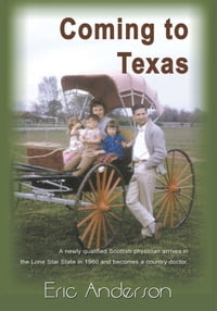 Coming to Texas: A newly qualified Scottish physician arrives in the Lone Star State in 1960 and…