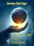 Ancient Code of the Universe by James Darrigo