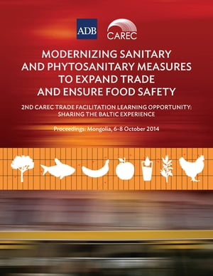 Modernizing Sanitary and Phytosanitary Measures to Expand Trade and Ensure Food Safety: 2nd CAREC Trade Facilitation Learning Opportunity: Sharing the Baltic Experience