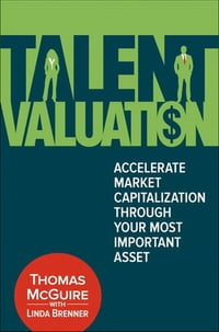 Talent Valuation: Accelerate Market Capitalization through Your Most Important Asset