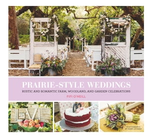 Prairie Style Weddings Rustic and Romantic Farm,  Woodland,  and Garden Celebrations