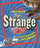 TIME for Kids That's Strange But True: The World's Most Astonishing Facts And Records by Editors of TIME For Kids