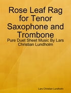Rose Leaf Rag for Tenor Saxophone and Trombone - Pure Duet Sheet Music By Lars Christian Lundholm by Lars Christian Lundholm