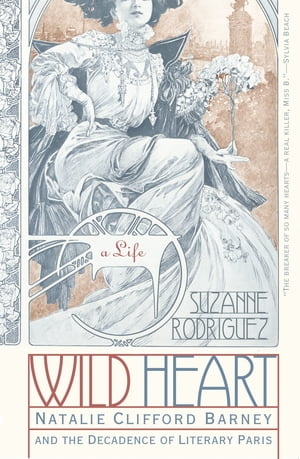 Wild Heart: A Life: Natalie Clifford Barney and the Decadence of Literary Paris by Suzanne Rodriguez