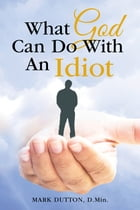 What God Can Do with an Idiot