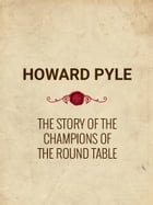 The Story of the Champions of the Round Table by Howard Pyle