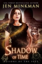 Shadow of Time: Visions of the Past by Jen Minkman