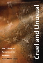 Cruel and Unusual: The Culture of Punishment in America by Dr. Anne-Marie Cusac