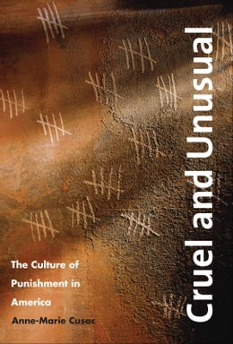 Book Cruel and Unusual: The Culture of Punishment in America by Dr. Anne-Marie Cusac