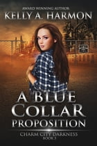 A Blue Collar Proposition by Kelly A. Harmon