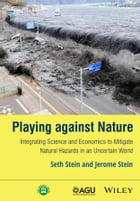 Playing against Nature: Integrating Science and Economics to Mitigate Natural Hazards in an…
