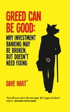 Greed Can Be Good: Why Investment Banking May Be Broken But Doesn't Need Fixing by David Charters