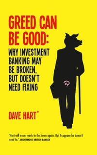 Greed Can Be Good: Why Investment Banking May Be Broken But Doesn't Need Fixing